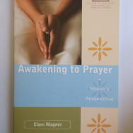 Awakening to Prayer; A Woman's Perspective, by Sister Clare Wagner (2009)
